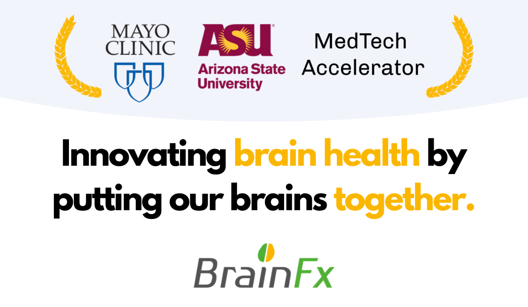 BrainFx joins Mayo Clinic and Arizona State University at Prestigious MedTech Accelerator